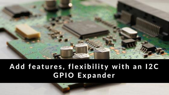 GPIO Expander to the Rescue! | MicroReady Inc